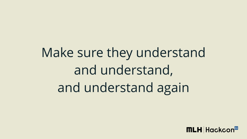 Make sure they understand and understand, and u...