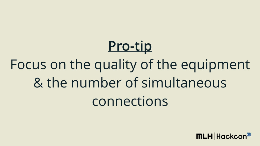 Pro-tip Focus on the quality of the equipment ...