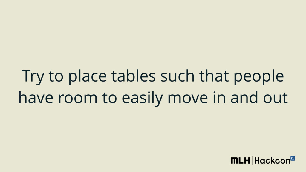 Try to place tables such that people have room ...