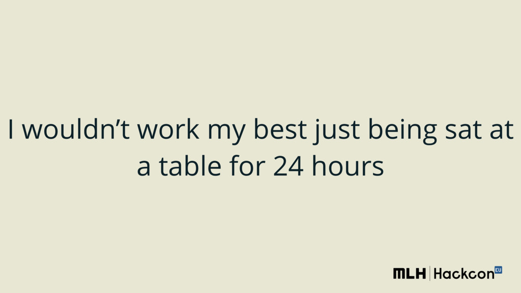 I wouldn't work my best just being sat at a tab...
