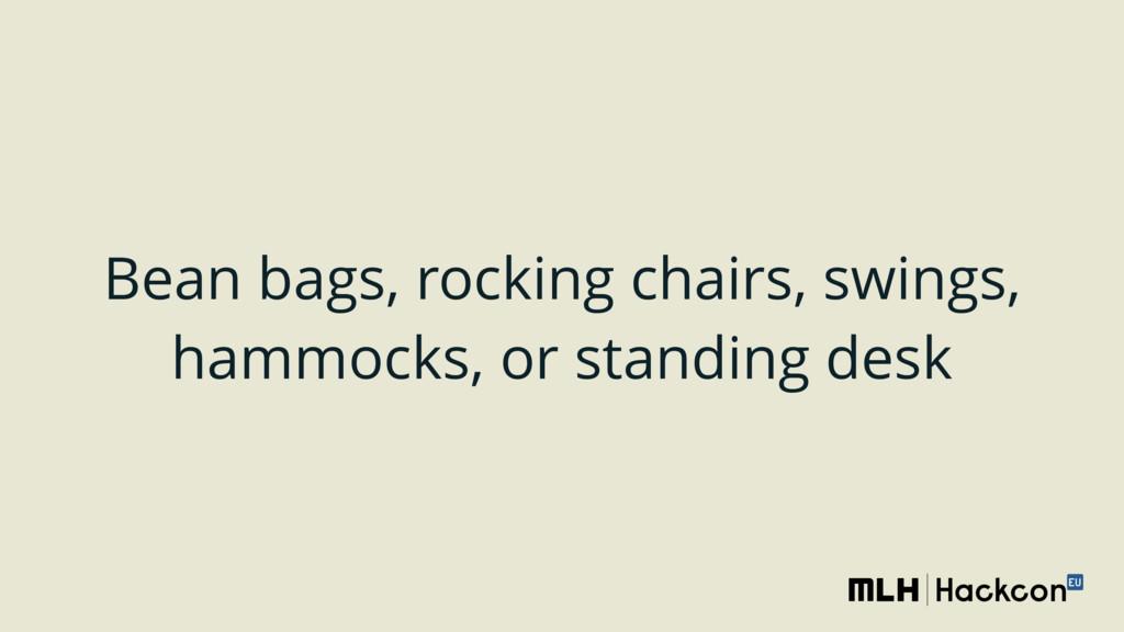 Bean bags, rocking chairs, swings, hammocks, or...