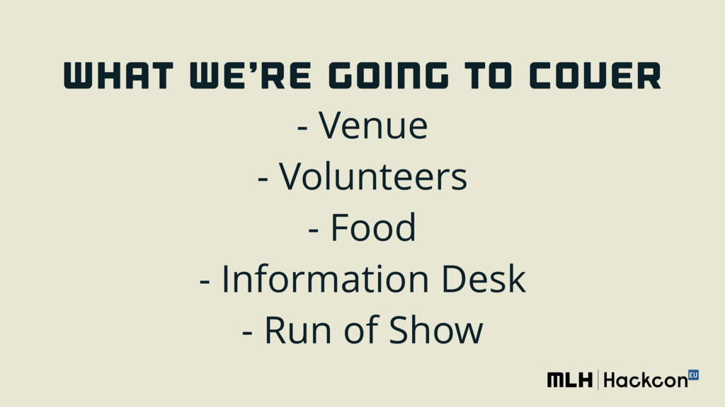 WHAT WE'RE GOING TO COVER - Venue - Volunteer...