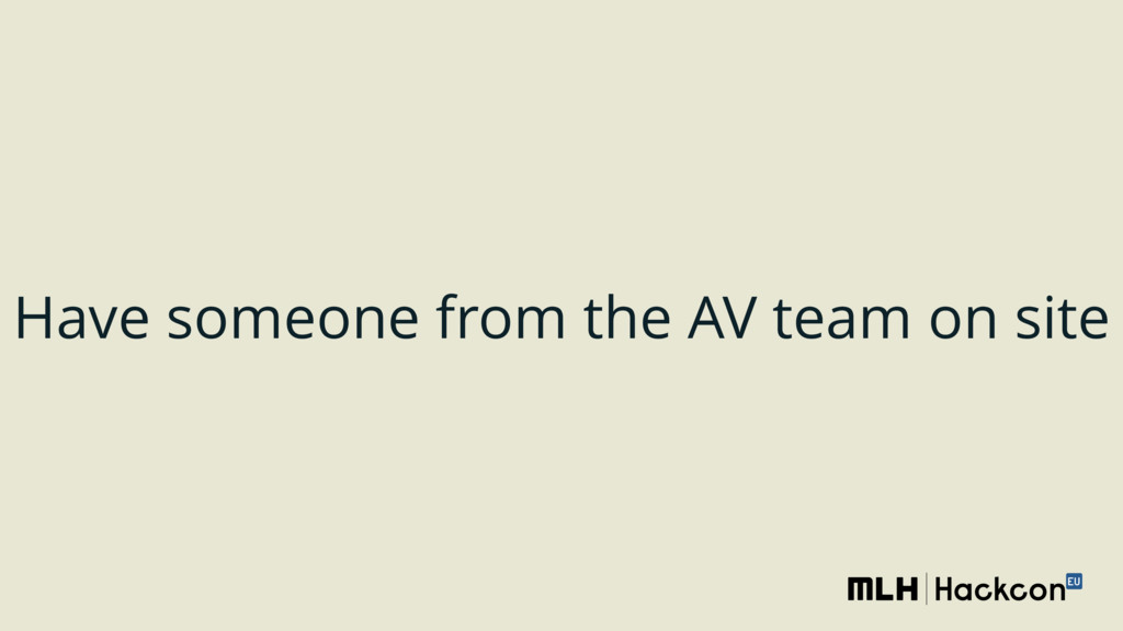 Have someone from the AV team on site