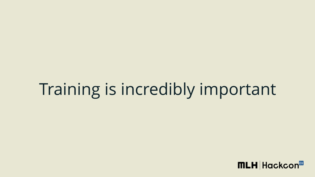 Training is incredibly important