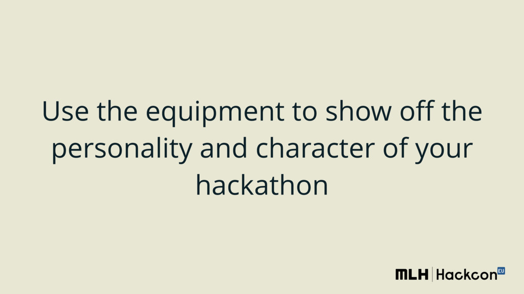Use the equipment to show off the personality an...