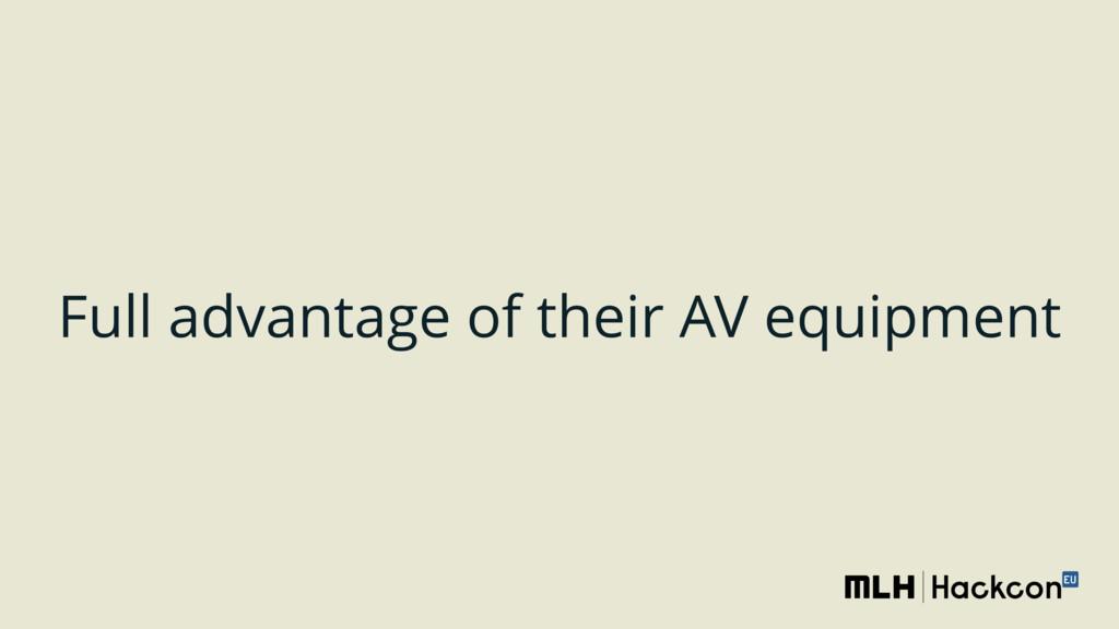 Full advantage of their AV equipment