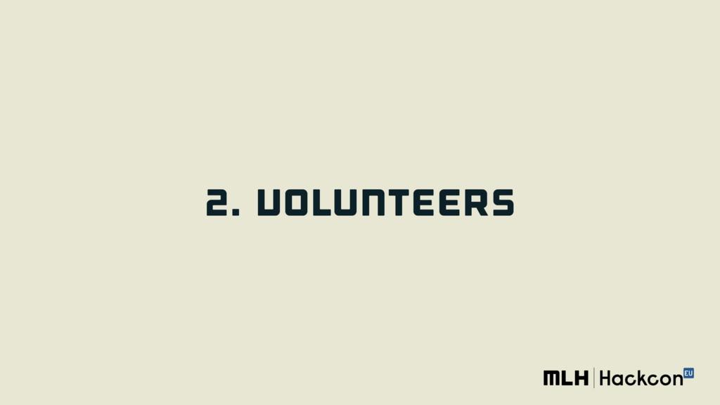 2. VOLUNTEERS