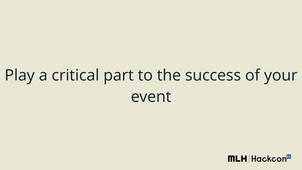Play a critical part to the success of your eve...