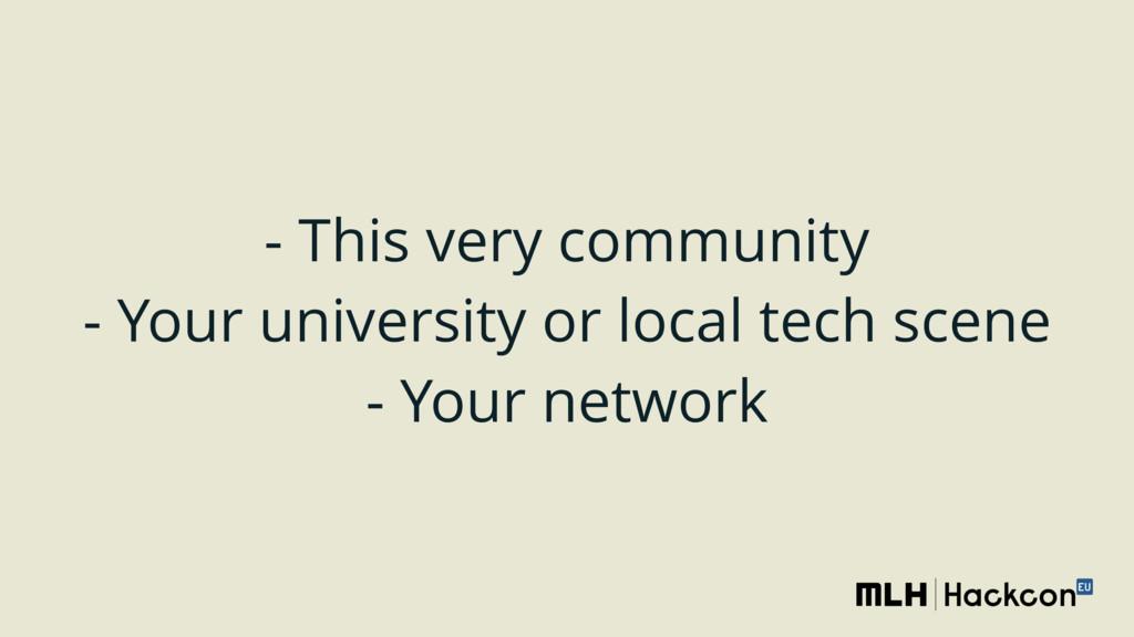 - This very community - Your university or loca...