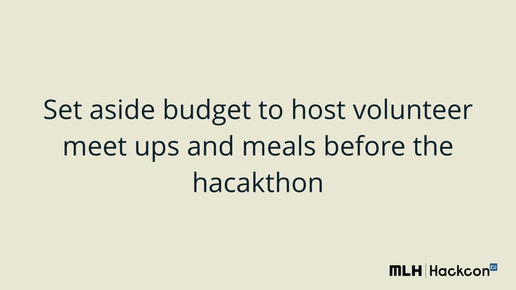 Set aside budget to host volunteer meet ups and...