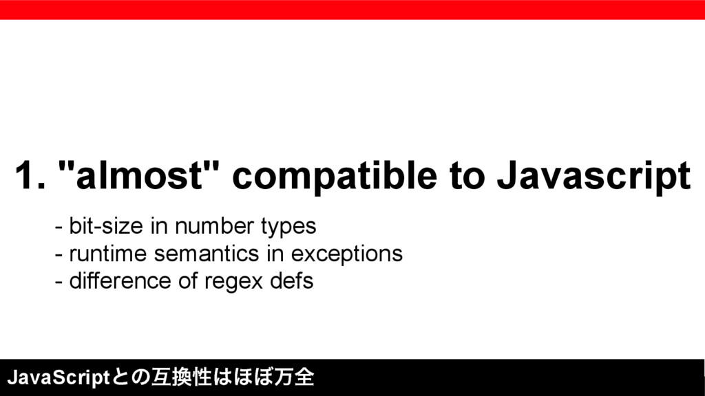 "1. ""almost"" compatible to Javascript JavaScript..."