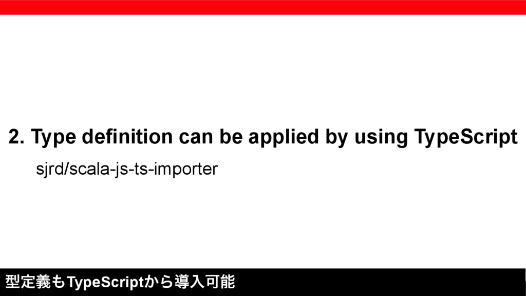 2. Type definition can be applied by using Type...