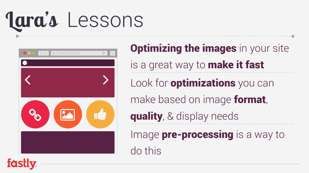 Optimizing the images in your site is a great w...