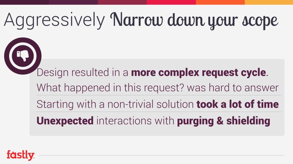 Aggressively Narrow down your scope Design resu...