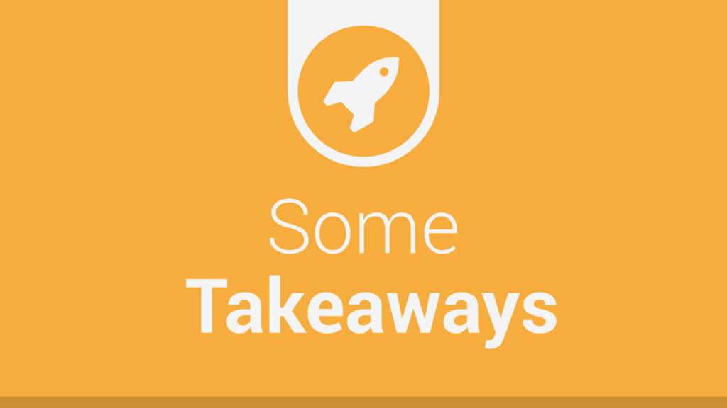 ( Some Takeaways