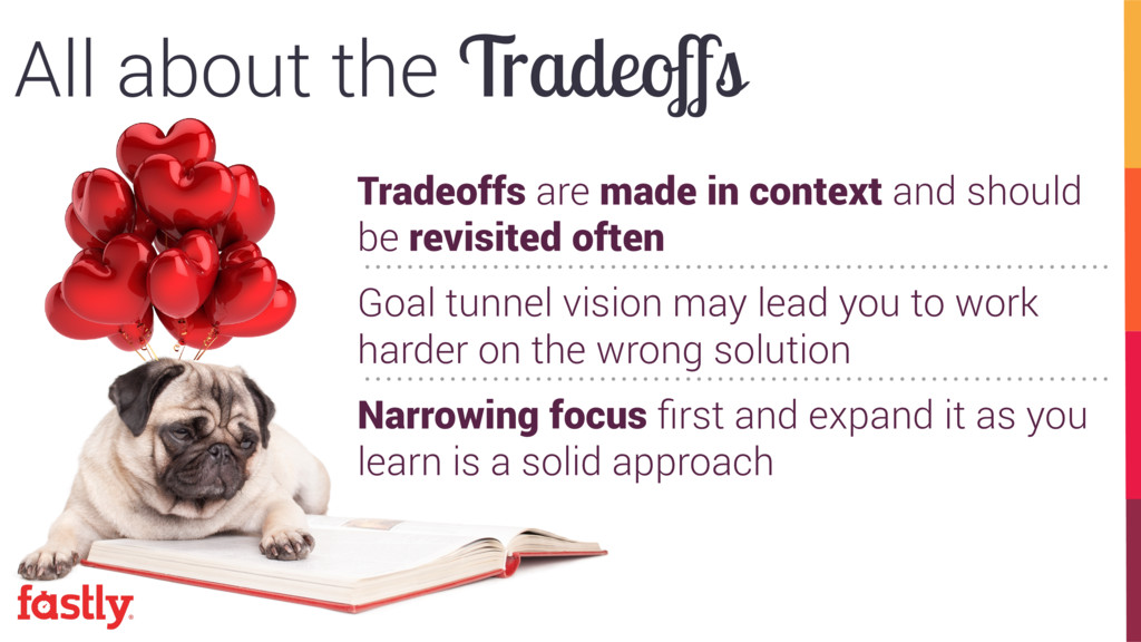 Tradeoffs are made in context and should be rev...