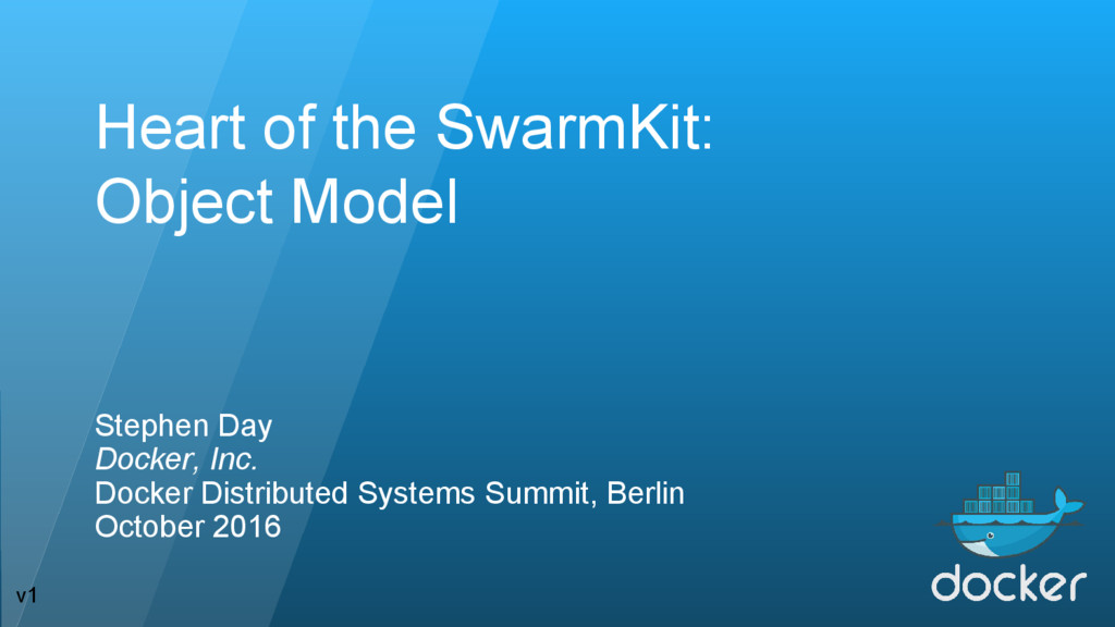 Heart of the SwarmKit: Object Model Stephen Day...