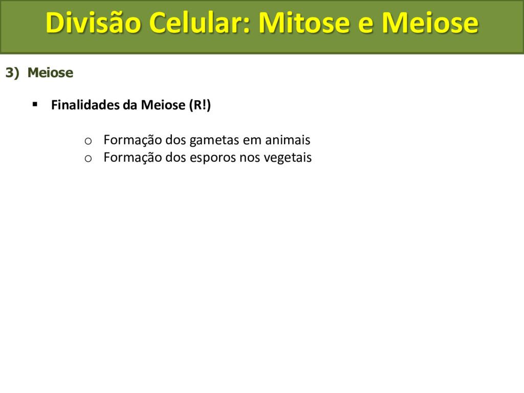 3) Meiose  Finalidades da Meiose (R!) o Formaç...