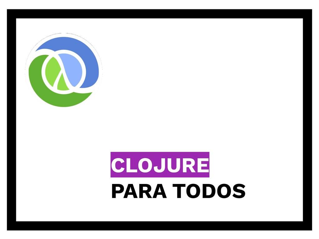CLOJURE PARA TODOS
