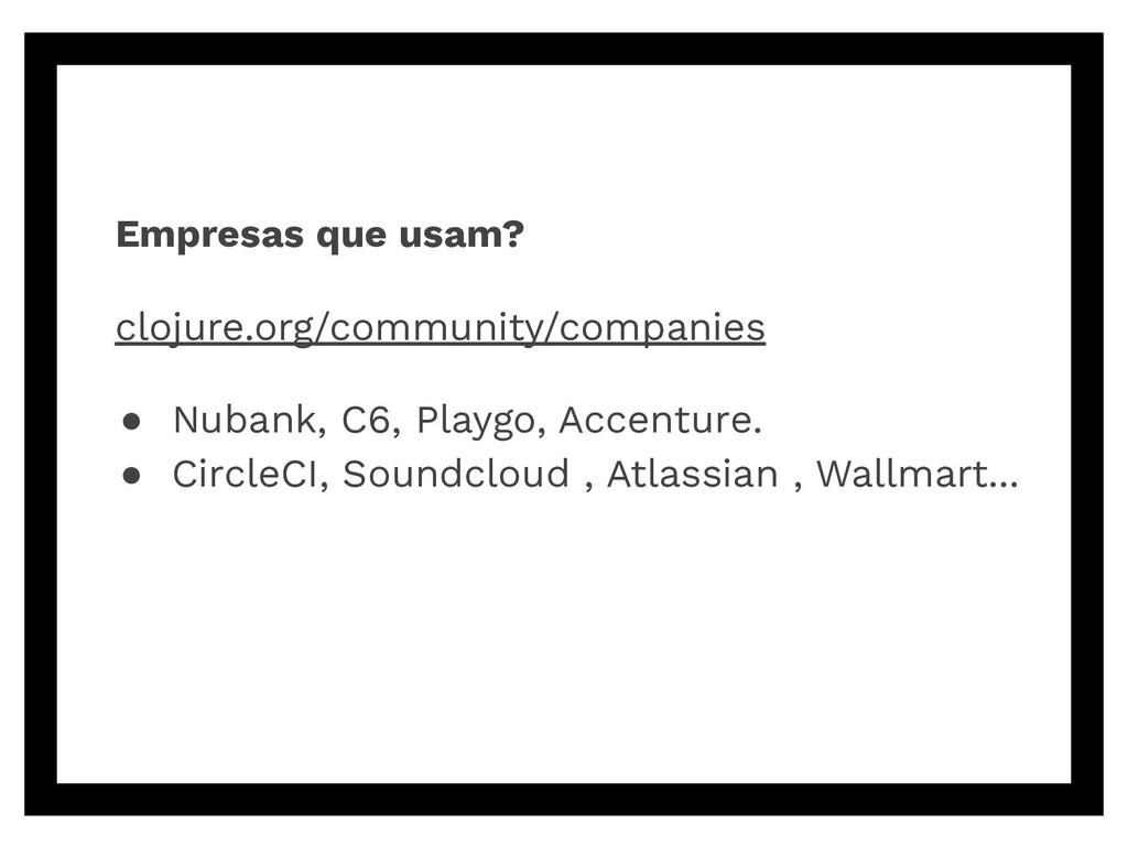 Empresas que usam? clojure.org/community/compan...