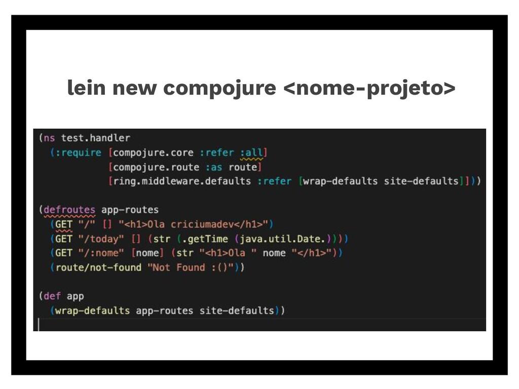 lein new compojure <nome-projeto>