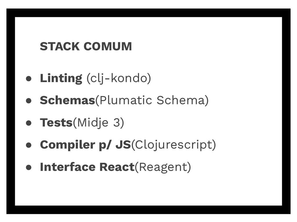 STACK COMUM ● Linting (clj-kondo) ● Schemas(Plu...