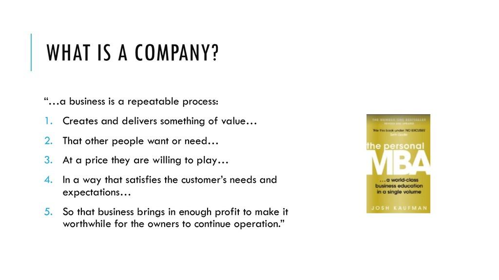 "WHAT IS A COMPANY? ""…a business is a repeatable..."