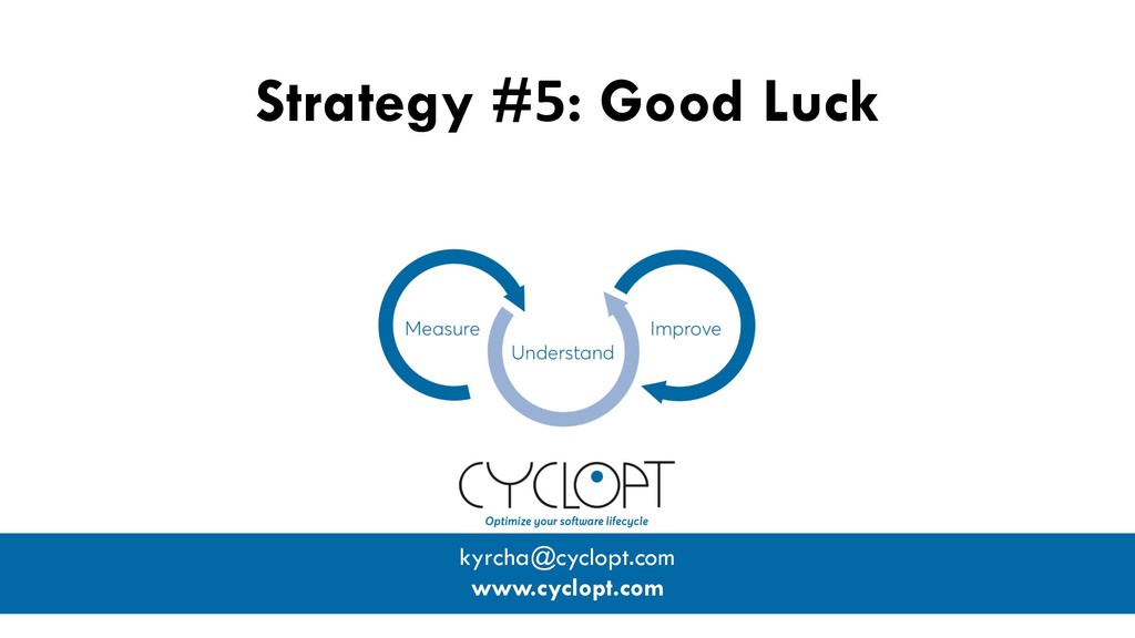Strategy #5: Good Luck kyrcha@cyclopt.com www.c...