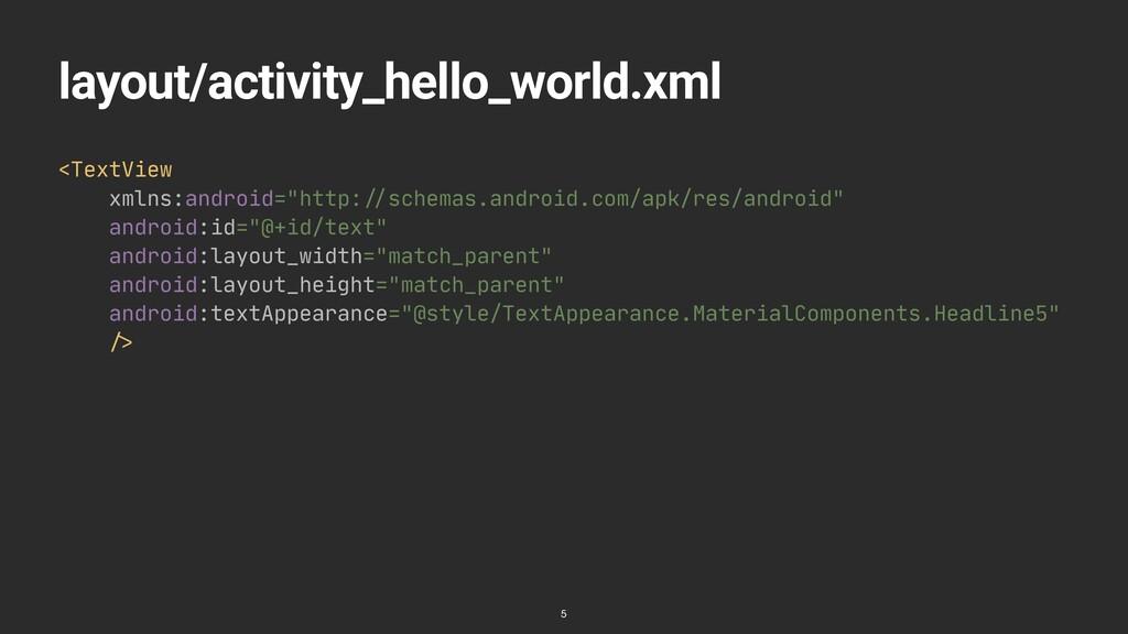 layout/activity_hello_world.xml <TextView  xmln...