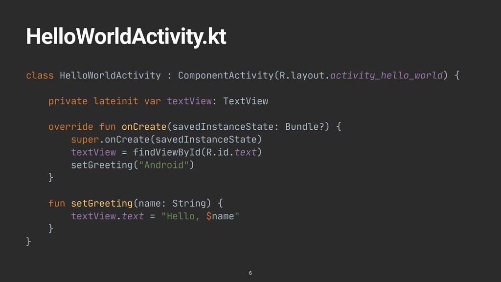 HelloWorldActivity.kt class HelloWorldActivity ...
