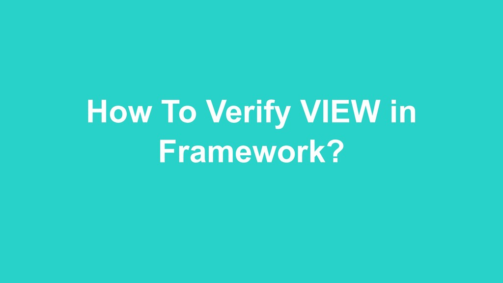 How To Verify VIEW in Framework?