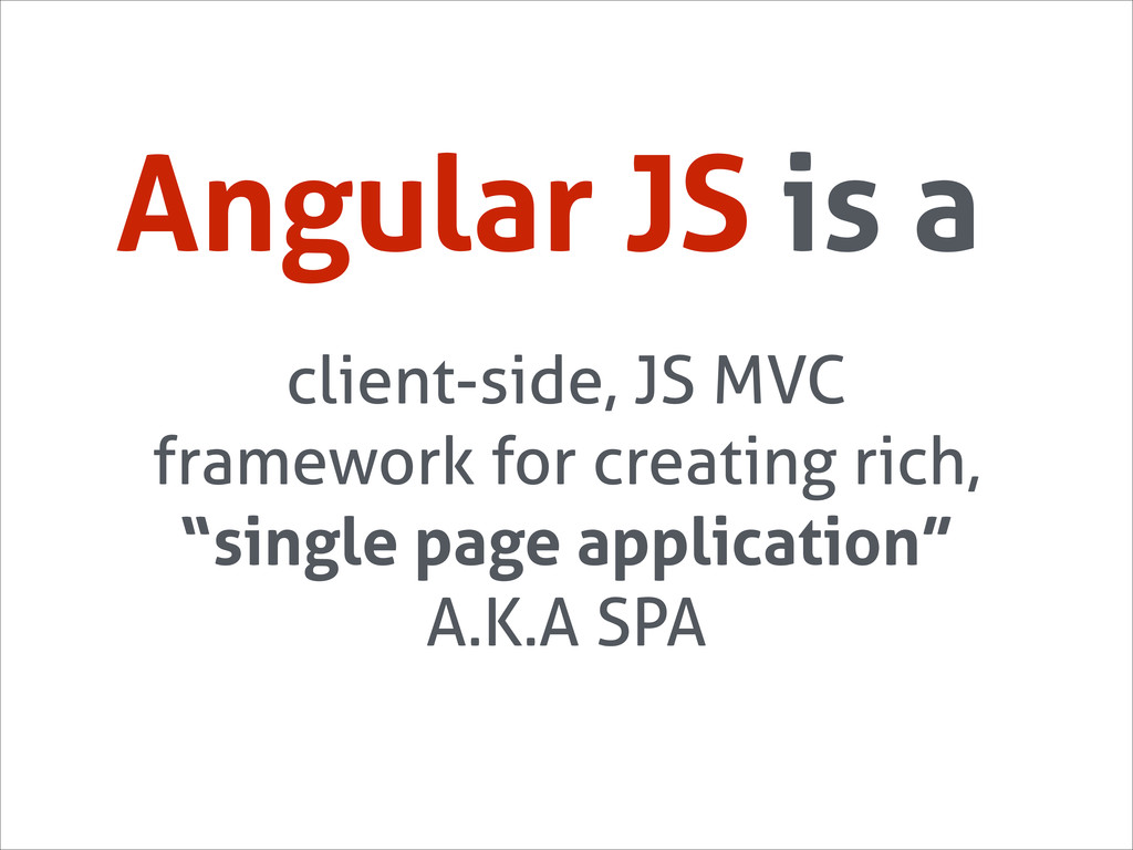 Angular JS is a client-side, JS MVC framework f...