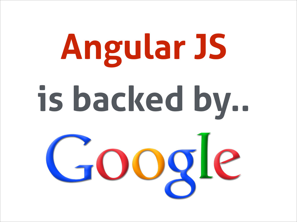 Angular JS is backed by..