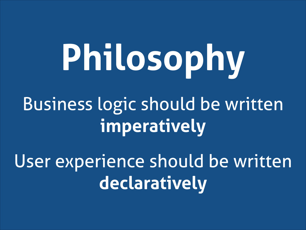 Philosophy Business logic should be written imp...