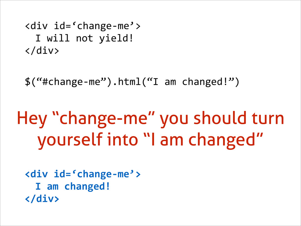 "$(""#change-­‐me"").html(""I	