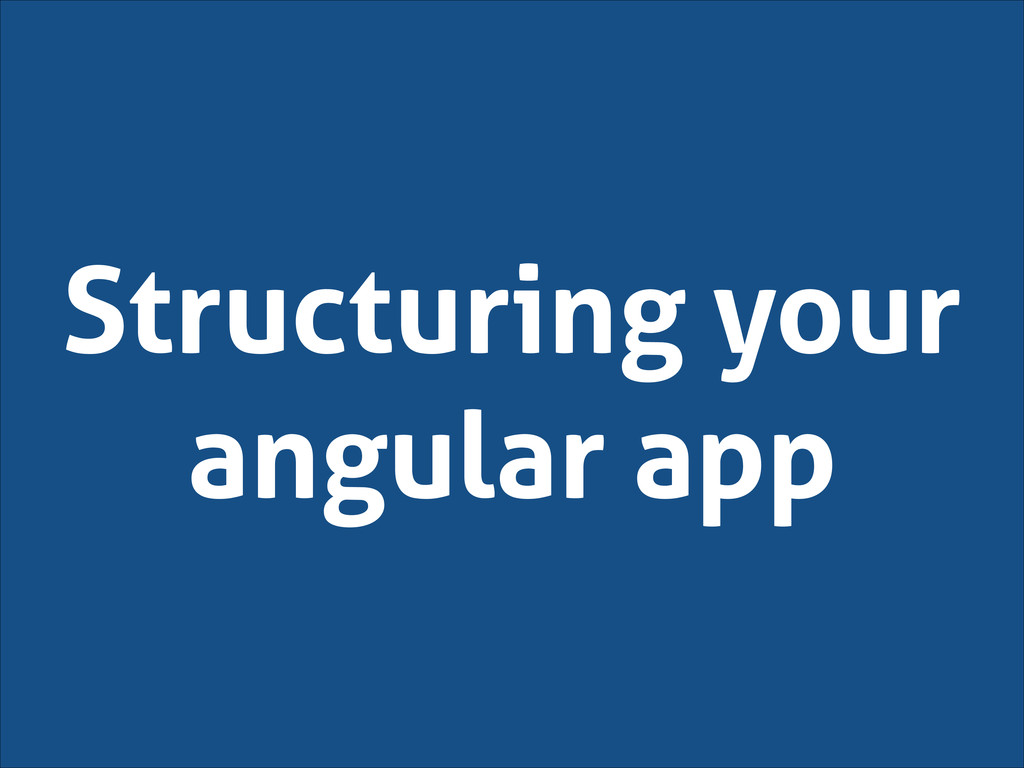 Structuring your angular app
