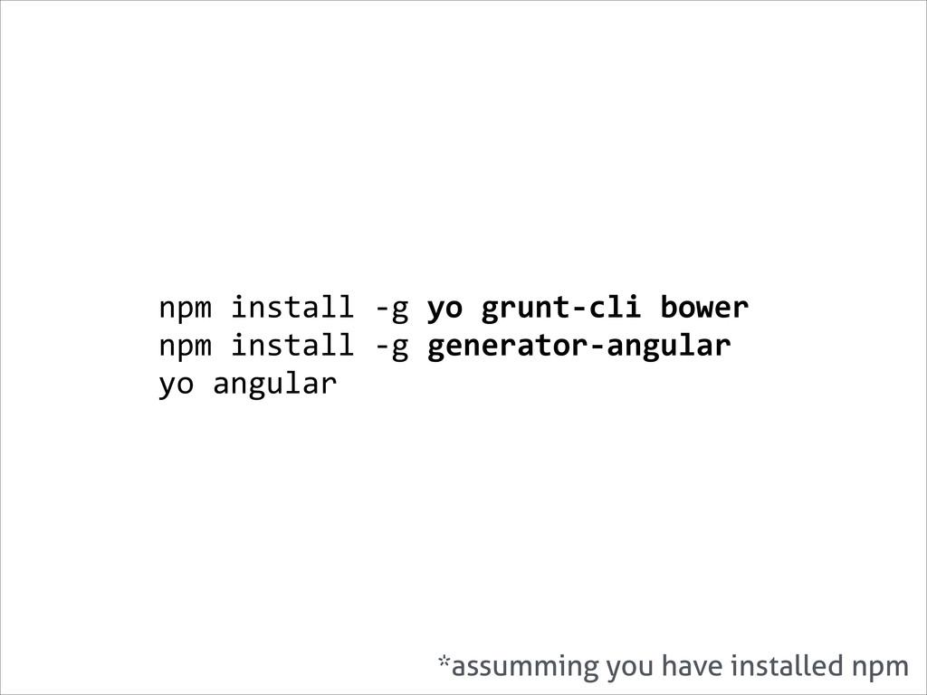 npm install -‐g yo grunt-‐cli ...