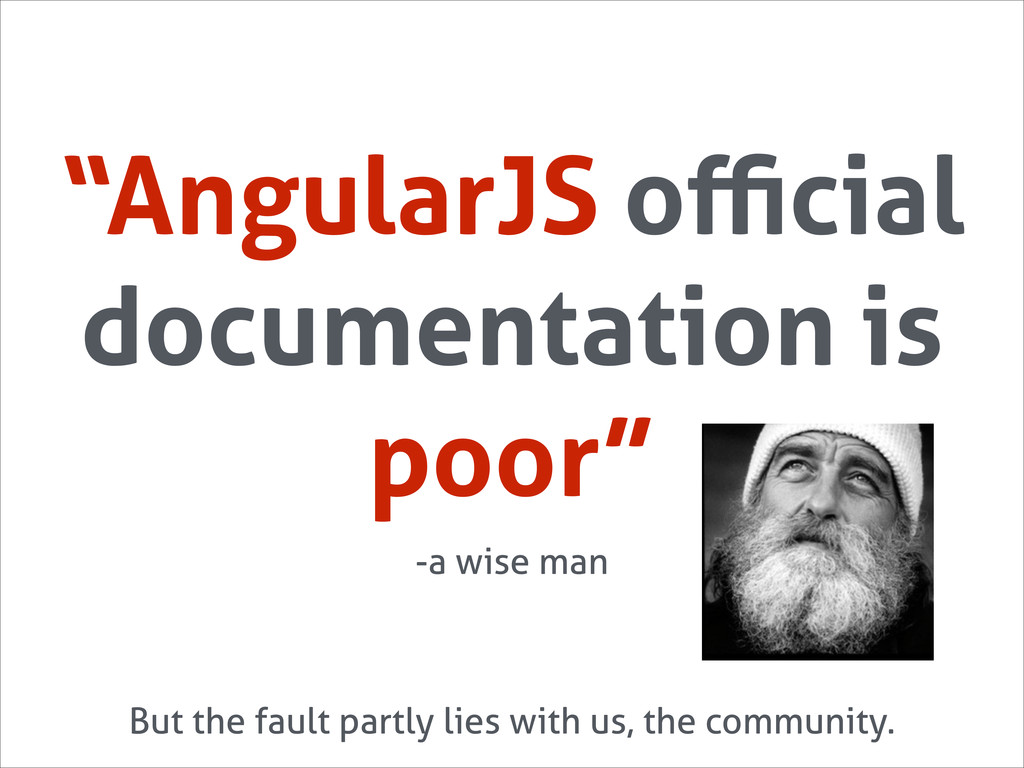 """AngularJS official documentation is poor"" But th..."