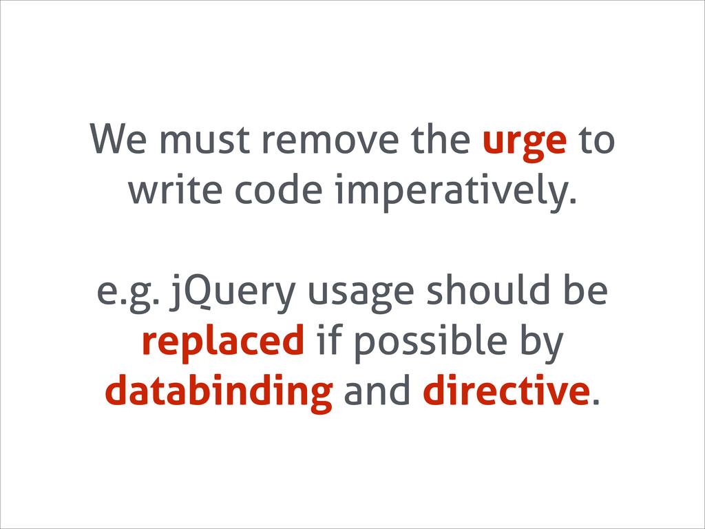 We must remove the urge to write code imperativ...