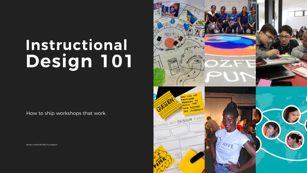 1 Instructional Design 101 How to ship workshop...