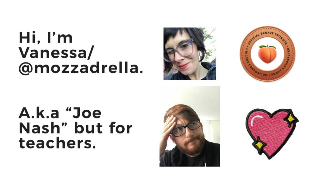 """2 Hi, I'm Vanessa/ @mozzadrella. A.k.a """"Joe Nas..."""
