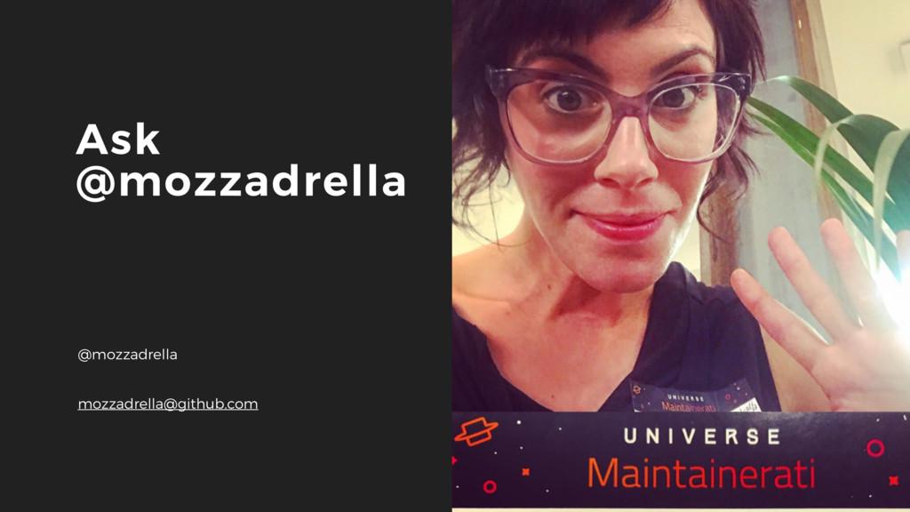 24 Ask @mozzadrella @mozzadrella mozzadrella@gi...