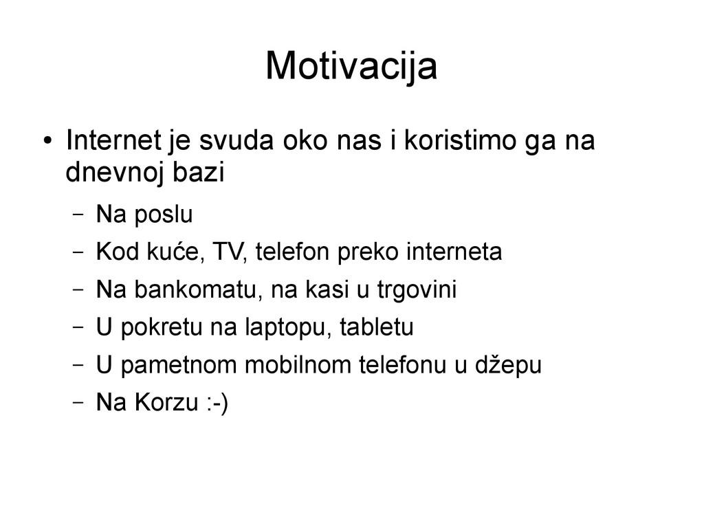 Motivacija ● Internet je svuda oko nas i korist...