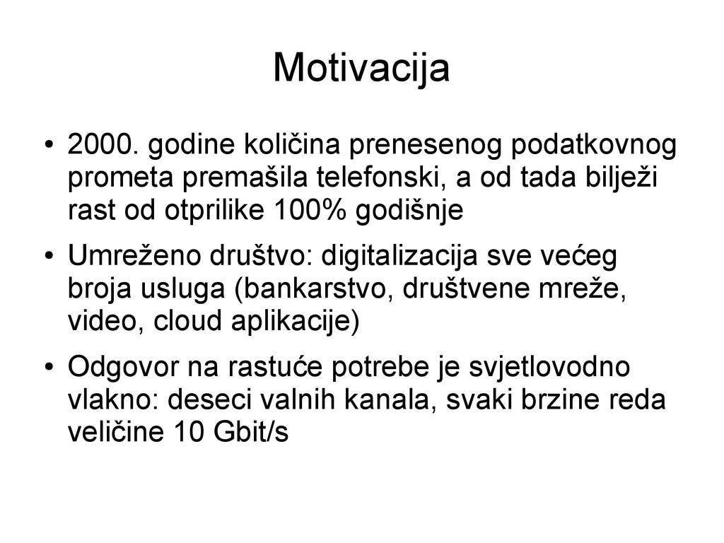 Motivacija ● 2000. godine količina prenesenog p...