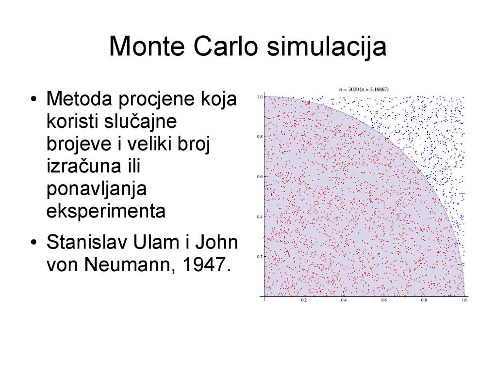 Monte Carlo simulacija ● Metoda procjene koja k...