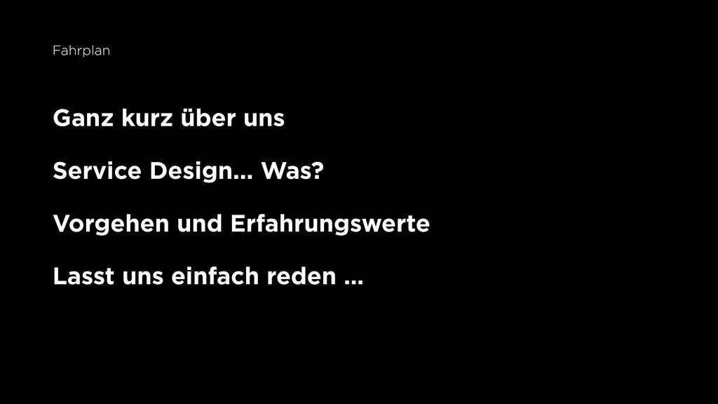 Ganz kurz über uns Service Design... Was? Vorge...