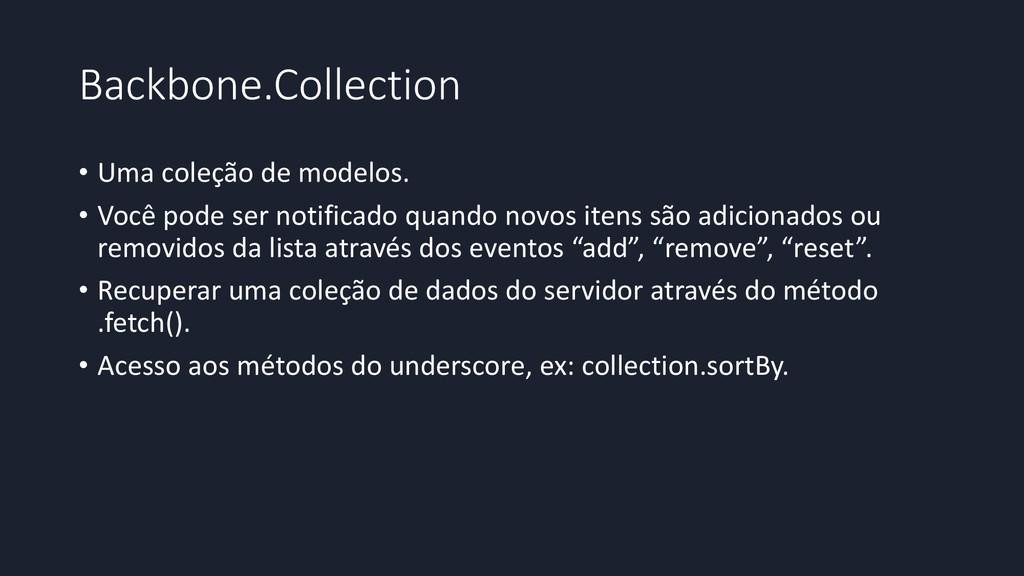 Backbone.Collection • Uma coleção de modelos. •...
