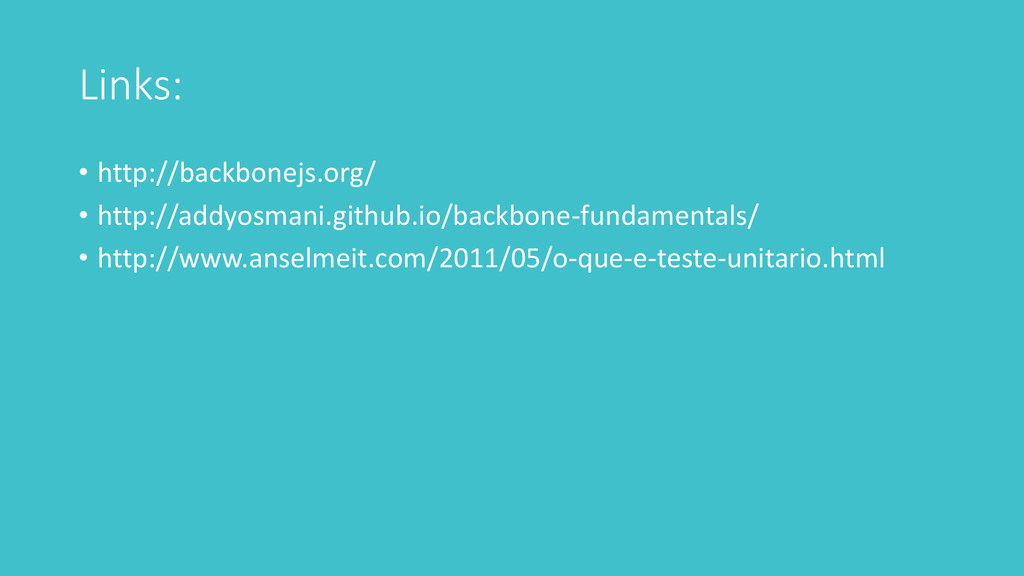 Links: • http://backbonejs.org/ • http://addyos...