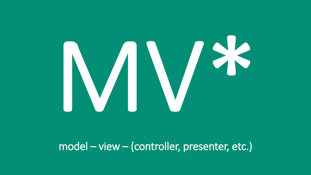 model – view – (controller, presenter, etc.)