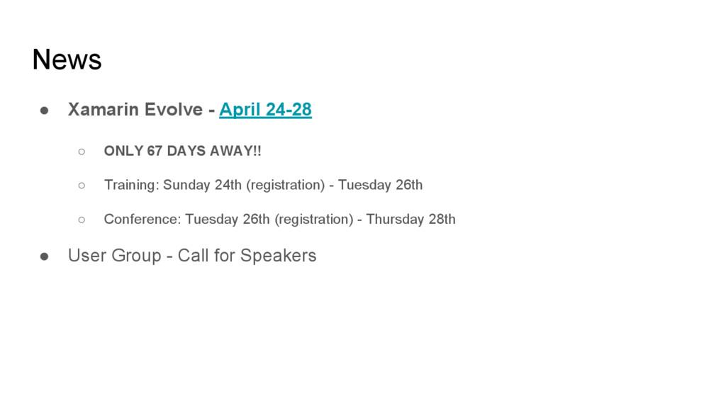 News ● Xamarin Evolve - April 24-28 ○ ONLY 67 D...